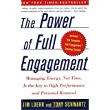 The Power of Full Engagement: Managing Energy, Not Time, Is the Key to High Performance and Personal Renewal ~ James E. Loehr