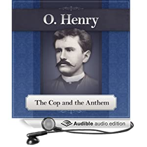 the cop and the anthem by o henry O henry (1862-1910), born william sidney porter in greensboro, north carolina,   following terms: cop and the anthem, gift of the magi, ransom of red chief,.