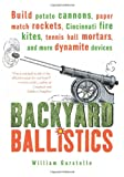 Backyard Ballistics: Build Potato Cannons, Paper Match Rockets, Cincinnati Fire Kites, Tennis Ball Mortars, and More Dynamite Devices (1556523750) by Gurstelle, William