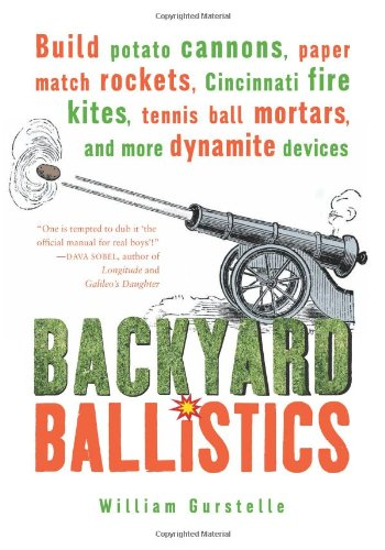 Cover of Backyard Ballistics: Build Potato Cannons, Paper Match Rockets, Cincinnati Fire Kites, Tennis Ball Mortars, and More Dynamite Devices