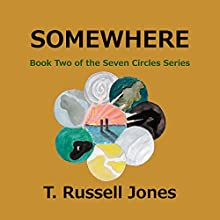 Somewhere: Book 2 of The Seven Circles Series Audiobook by T. Russell Jones Narrated by T. Russell Jones