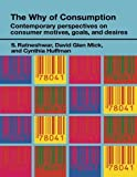 img - for The Why of Consumption: Contemporary Perspectives on Consumer Motives, Goals and Desires (Routledge Interpretive Marketing Research) by Cynthia Huffman (2003-06-05) book / textbook / text book