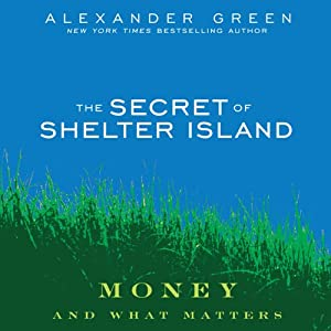 The Secret of Shelter Island: Money and What Matters | [Alexander Green]