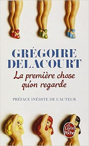 La première chose qu'on regarde - Grégoire Delacourt