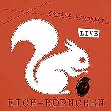 Eich-Hörnchen - Live Hörspiel von Moritz Neumeier Gesprochen von: Moritz Neumeier