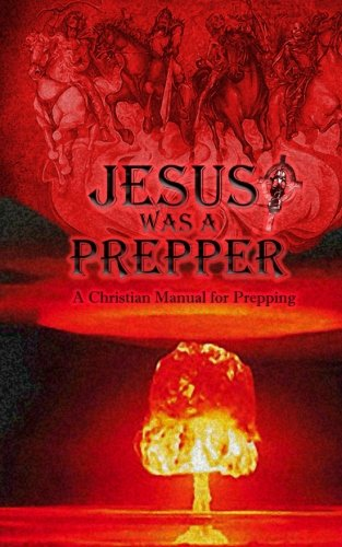 Jesus was a Prepper: A Christian Manual for Prepping