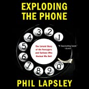 Exploding the Phone: The Untold Story of the Teenagers and Outlaws Who Hacked Ma Bell | [Phil Lapsley]