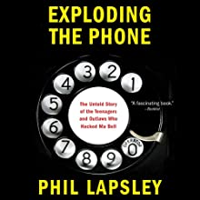 Exploding the Phone: The Untold Story of the Teenagers and Outlaws Who Hacked Ma Bell Audiobook by Phil Lapsley Narrated by Johann North