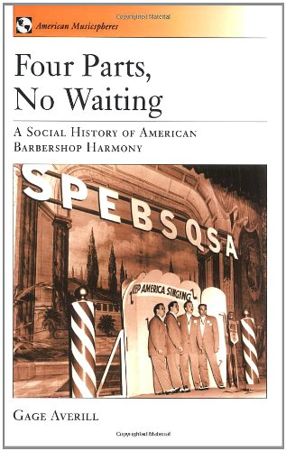 Four Parts, No Waiting: A Social History of American Barbershop Quartet (American Musicspheres)
