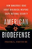 American Biodefense: How Dangerous Ideas about Biological Weapons Shape National Security (Cornell Studies in Security Affairs)