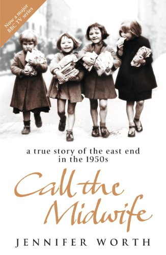Jennifer Worth - Call The Midwife: A True Story Of The East End In The 1950S