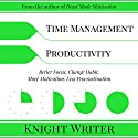 Time Management & Productivity: Better Focus, Change Habit, More Motivation, Less Procrastination Audiobook by  Knight Writer Narrated by  Knight Writer