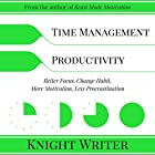 Time Management & Productivity: Better Focus, Change Habit, More Motivation, Less Procrastination Hörbuch von  Knight Writer Gesprochen von:  Knight Writer