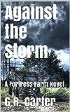 Against the Storm: A Fortress Farm Novel