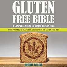Gluten-Free Bible: A Complete Guide to Living Gluten Free: What You Need to Beat Celiac Disease with the Gluten Free Diet (       UNABRIDGED) by Debbie Blaine Narrated by Sarah Sanders