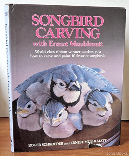 Songbird Carving with Ernest Muehlmatt: Worldclass Ribbon Winner Teaches You How to Carve and Paint 10 Favorite Songbirds PDF