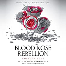 Blood Rose Rebellion: Blood Rose Rebellion, Book 1 | Livre audio Auteur(s) : Rosalyn Eves Narrateur(s) : Fiona Hardingham