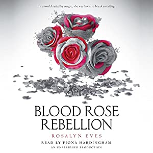 Blood Rose Rebellion: Blood Rose Rebellion, Book 1 Audiobook by Rosalyn Eves Narrated by Fiona Hardingham