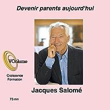 Devenir parents aujourd'hui Discours Auteur(s) : Jacques Salomé Narrateur(s) : Jacques Salomé