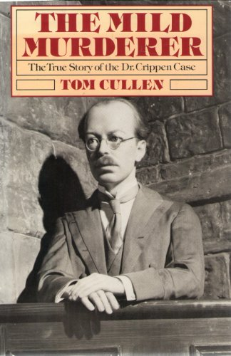 The mild murderer: The true story of the Dr. Crippen case, Tom A Cullen