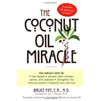 The Coconut Oil Miracle (Previously published as The Healing Miracle of Coconut Oil)