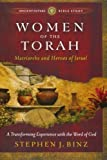 Women of the Torah: Matriarchs and Heroes of Israel (Ancient-Future Bible Study: Experience Scripture through Lectio Divina)