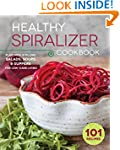 Healthy Spiralizer Cookbook: Flavorfu...