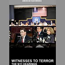 Witnesses to Terror: The 9/11 Hearings  by American RadioWorks Narrated by  uncredited