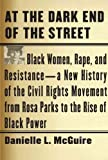 (AT THE DARK END OF THE STREET) BLACK WOMEN, RAPE, AND RESISTANCE--A NEW HISTORY OF THE CIVIL RIGHTS MOVEMENT FROM ROSA PARKS TO THE RISE OF BLACK POW BY MCGUIRE, DANIELLE L.(Author)Knopf Publishing Group[Publisher]Hardcover{At the Dark End of the Street: Black Women, Rape, and Resistance--A New History of the Civil Rights Movement from Rosa Parks to the Rise of Black Pow} on 07 Sep -2010