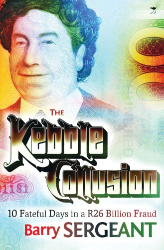 The Kebble Collusion: The Story of the World's Greatest Unprosecuted Fraud