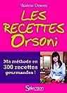 Les recettes Orsoni - ma m�thode en 300 recettes gourmandes par Orsoni