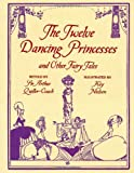 The Twelve Dancing Princesses and Other Fairy Tales (Calla Editions)