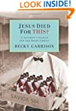 Jesus Died for This?: A Satirist's Search for the Risen Christ