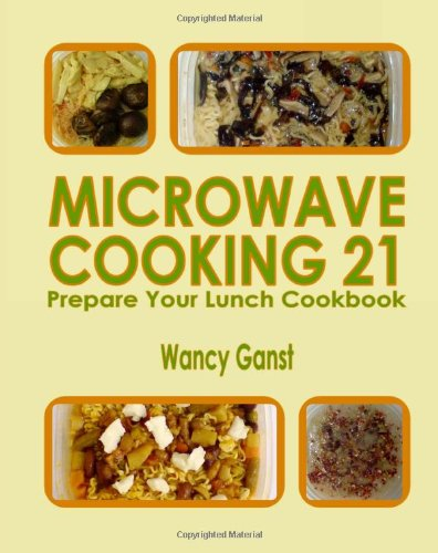Microwave Cooking 21: Prepare Your Lunch Cookbook