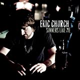 Sinners Like Me ~ Eric Church