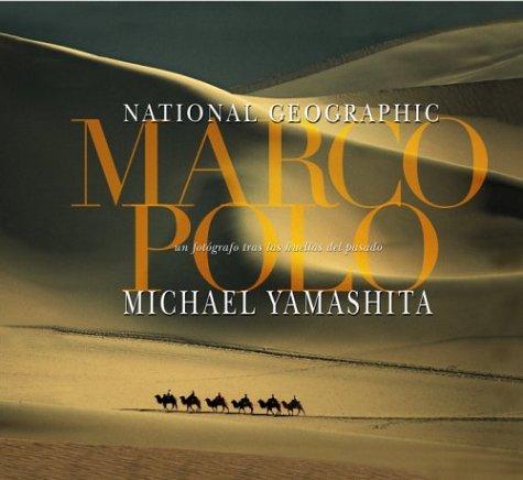 Marco Polo: Un fotografo tras las huellas del pasado (Marco Polo, Spanish-Language Edition) (Grandes civilizaciones) (Sp