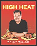 High Heat : Grilling and Roasting Year-Round with Master Chef Waldy Malouf