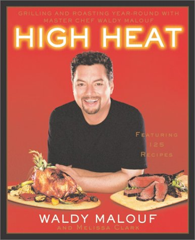 High Heat: Grilling and Roasting Year-Round with Master Chef Waldy Malouf by Waldy Malouf, Melissa Clark