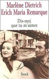 """""""Dis-moi que tu m'aimes"""" : témoignages d'une passion, Dietrich, Marlène"""