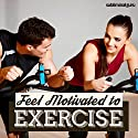 Feel Motivated to Exercise: Stay Fit and in Trim with Subliminal Messages  by  Subliminal Guru Narrated by  Subliminal Guru