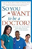 img - for So You Want to Be a Doctor?: A Guide for the Student From High School Through Retirement Paperback October 1, 2007 book / textbook / text book