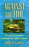 Against the Tide: An Intellectual History of Free Trade (0691058962) by Irwin, Douglas A.