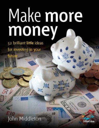 Make Your Money Work (52 Brilliant Little Ideas)