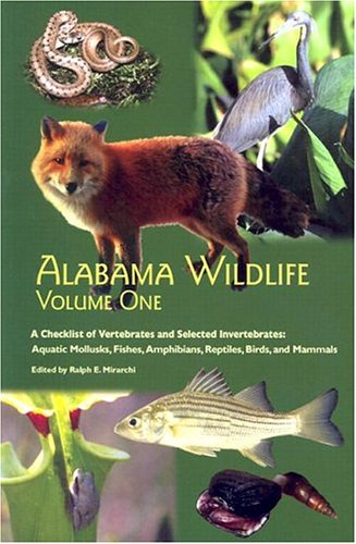 Alabama Wildlife, Volume 1: A Checklist of Vertebrates and Selected Invertebrates: Aquatic Mollusks, Fishes, Amphibians, Reptiles, Birds, and Mammals