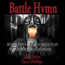Battle Hymn: Revelations of the Sinister Plan for a New World Order (       UNABRIDGED) by John Scura, Dane Phillips Narrated by Greg Walston