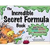 The Incredible Secret Formula Book: Make Your Own Rock Candy, Jelly Snakes, Face Paint, Slimy Putty, and 55 More Awesome Things ~ Shar Levine