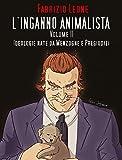 L'inganno Animalista Volume II: Ideologie nate da Menzogne e Pregiudizi