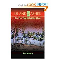 Island of Ashes: The Fire That Killed Key West by Jim Moore