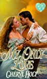 My Only Love (Zebra Splendor Historical Romance) (0821765760) by Holt, Cheryl