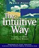 The Intuitive Way: A Guide to Living from Inner Wisdom (1885223552) by Penney Peirce